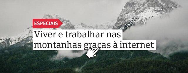 Viver e trabalhar nas montanhas graças à internet