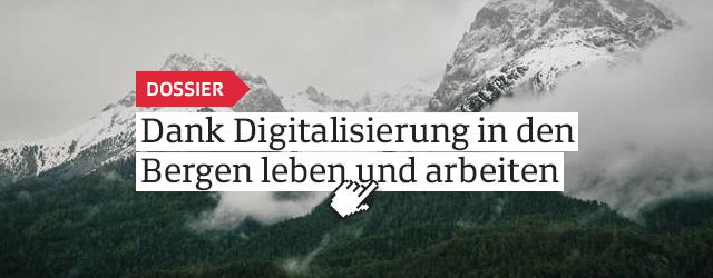 Dank Digitalisierung in den Bergen leben und arbeiten