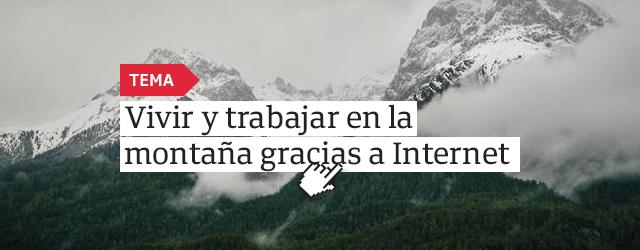 Vivir y trabajar en la montaña gracias a Internet
